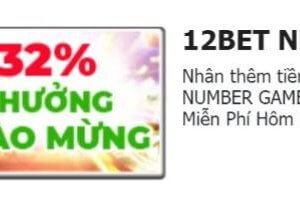 Thưởng chào mừng 32% lên tới 1.920.000 đồng tại Number Game 12BET